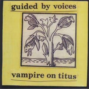 GUIDED BY VOICES - Vampire On Titus (reissue)