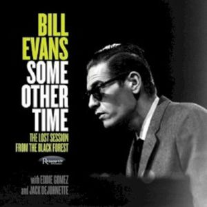 EVANS, Bill/EDDIE GOMEZ/JACK DEJOHNETTE - Some Other Time: The Lost Session From The Black Forest