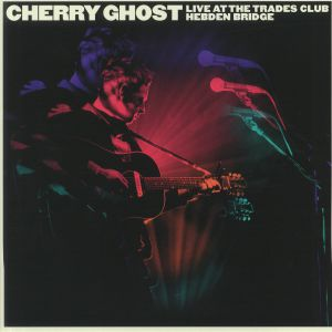 CHERRY GHOST - Live At The Trades Club Hebden Bridge (Record Store Day 2020)
