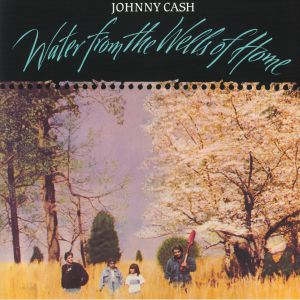 CASH, Johnny - Water From The Wells Of Home