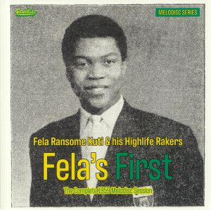KUTI, Fela Ransome & HIS HIGHLIFE RAKERS - Fela's First: The Complete 1959 Melodisc Session (Record Store Day 2020)