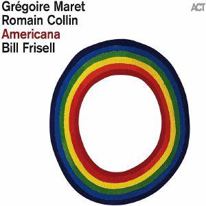 MARET, Gregoire/ROMAIN COLLIN/BILL FRISELL - Americana