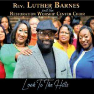 REV LUTHER BARNES - Rev Luther Barnes & The Restoration Worship Center Choir