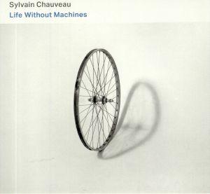 CHAUVEAU, Sylvain - Life Without Machines