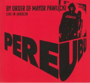 PERE UBU - By Order Of Mayor Pawlicki: Live In Jarocin