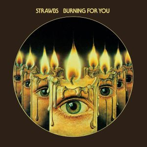STRAWBS - Burning For You (Expanded Edition)