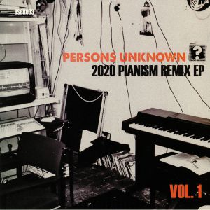 PERSONS UNKNOWN - 2020 Pianism Remix EP