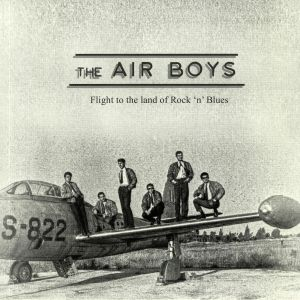 AIR BOYS, The - Flight To The Land Of Rock N Blues