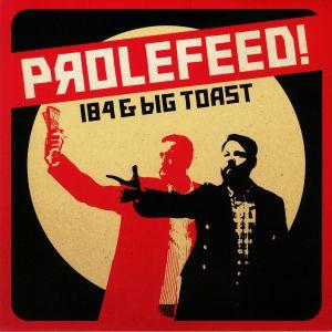 184/BIG TOAST - Prolefeed!