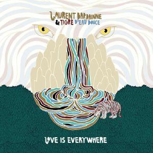 BARDAINNE, Laurent/TIGRE D'EAU DOUCE - Love Is Everywhere