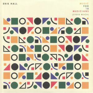 HALL, Erik - Music For 18 Musicians: Steve Reich