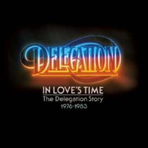 DELEGATION - In Loves Time: The Delegation Story 1976-1983