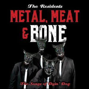 RESIDENTS, The - Metal Meat & Bone: The Songs Of Dyin' Dog