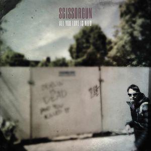 SCISSORGUN - All You Love Is Need