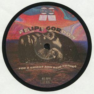 GORDON, Felipe - For A Bright & Acid Future