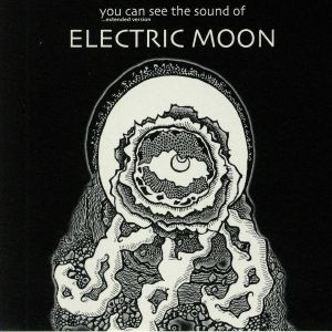 ELECTRIC MOON - You Can See The Sound Of: Extended Version