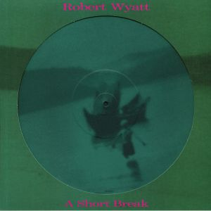 WYATT, Robert - A Short Break
