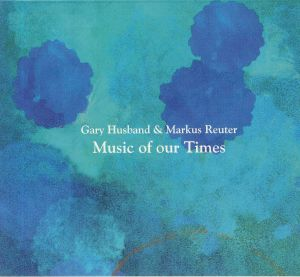 HUSBAND, Gary/MARKUS REUTER - Music Of Our Times