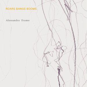 ERAMO, Alessandra - Roars Bangs Booms