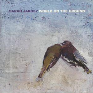 JAROSZ, Sarah - World On The Ground