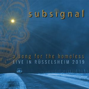 SUBSIGNAL - A Song For The Homeless: Live In Russelsheim 2019