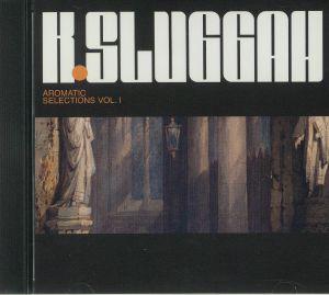 K SLUGGAH - Aromatic Selections Vol 1