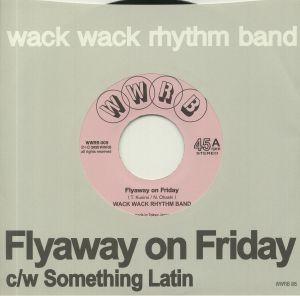 WACK WACK RHYTHM BAND - Flyaway On Friday