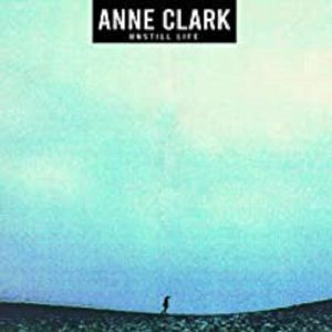 CLARK, Anne - Unstill Life (reissue)