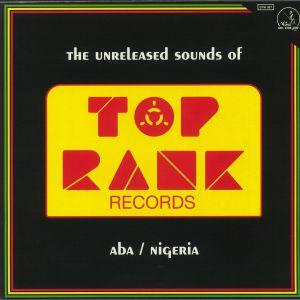YANGAMAN BOB/MYSTA WEY/THE FORCE - The Unreleased Sounds Of Top Rank Records: Aba Nigeria