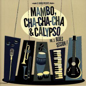 VARIOUS - Mambo Cha Cha Cha & Calypso Vol 3: Blues Session