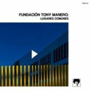 FUNDACION TONY MANERO - Lugares Comunes