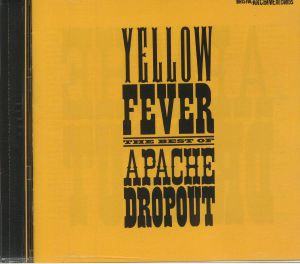 APACHE DROPOUT - Yellow Fever: The Best Of Apache Dropout