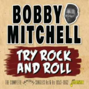MITCHELL, Bobby - Try Rock & Roll: The Complete Imperial Singles As & Bs 1953-1962