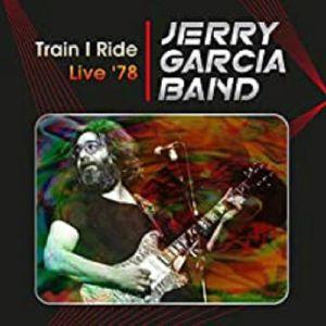 JERRY GARCIA BAND - Train I Ride: Live '78 Capitol Theatre Passaic NJ March 17th 1978
