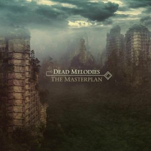 DEAD MELODIES - The Masterplan