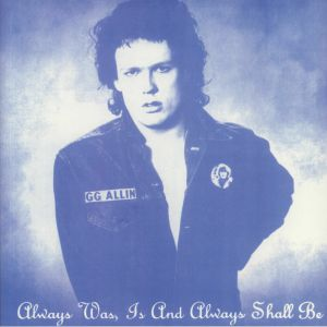 GG ALLIN - Always Was Is & Always Shall Be (reissue)