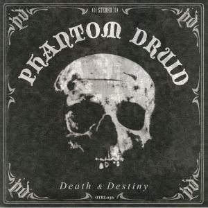 PHANTOM DRUID - Death & Destiny