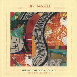 HASSELL, Jon - Seeing Through Sound: Pentimento Volume Two