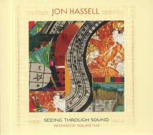 HASSELL, Jon - Seeing Through Sound: Pentimento Volume Two