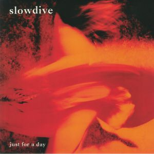 SLOWDIVE - Just For A Day (reissue)