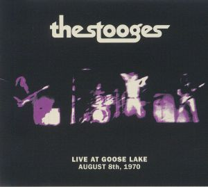 STOOGES, The - Live At Goose Lake: August 8th 1970