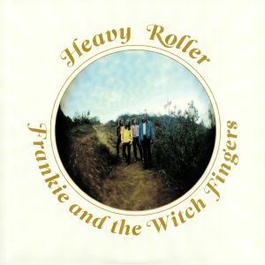 FRANKIE & THE WITCH FINGERS - Heavy Roller (remastered)