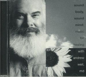 WEIL, Andrew - Sound Body Sound Mind: Music For Healing