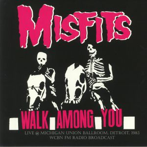 MISFITS - Walk Among You: Live At Michigan Union Ballroom Detroit 1983