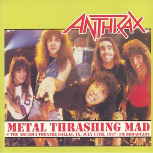 ANTHRAX - Metal Thrashing Mad: Live At Arcadia Theater Dallas July 11th 1987