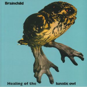 BRAINCHILD - Healing Of The Lunatic Owl (reissue)