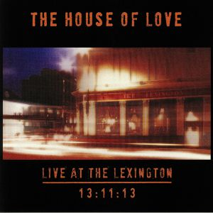 HOUSE OF LOVE, The - Live At The Lexington 13:11:13