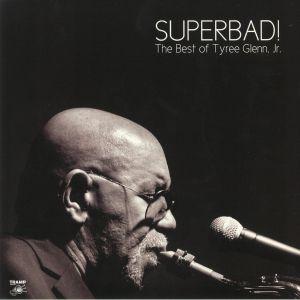 GLENN JR, Tyree - Superbad! The Best Of Tyree Glenn Jr