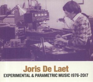 DE LAET, Joris - Experimental & Parametric Music 1976-2017