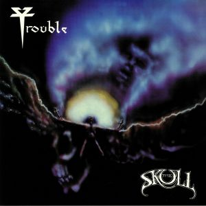 TROUBLE - The Skull (reissue)